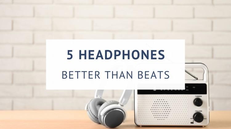 Headphones better than Beats by Dre