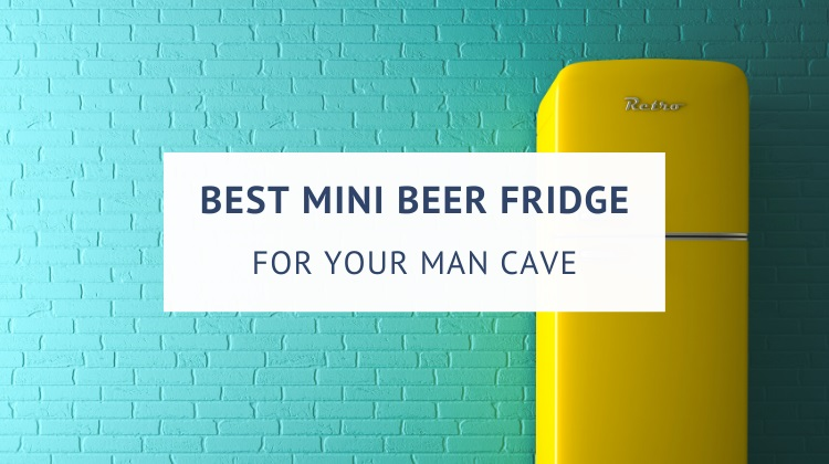 Best mini beer fridge for your man cave